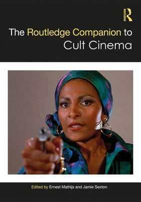 The Routledge Companion to Cult Cinema - Mathijs, Ernest (Editor), and Sexton, Jamie (Editor)