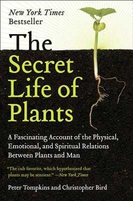 The Secret Life of Plants: A Fascinating Account of the Physical, Emotional, and Spiritual Relations Between Plants and Man - Tompkins, Peter, and Bird, Christopher