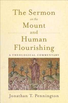 The Sermon on the Mount and Human Flourishing: A Theological Commentary - Pennington, Jonathan T