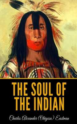 The Soul of the Indian - Eastman, Charles Alexander