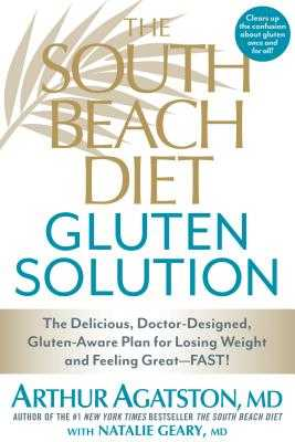The South Beach Diet Gluten Solution: The Delicious, Doctor-Designed, Gluten-Aware Plan for Losing Weight and Feeling Great--Fast! - Agatston, Arthur, and Geary, Natalie, MD