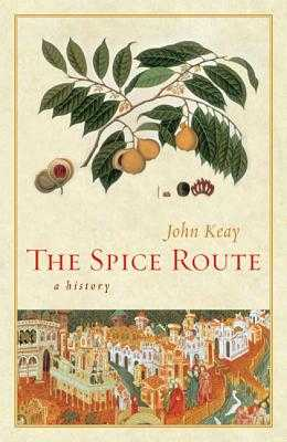 The Spice Route: A History - Keay, John