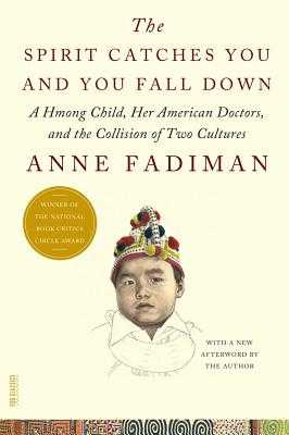 The Spirit Catches You and You Fall Down: A Hmong Child, Her American Doctors, and the Collision of Two Cultures - Fadiman, Anne