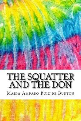 The Squatter and the Don: Includes MLA Style Citations for Scholarly Secondary Sources, Peer-Reviewed Journal Articles and Critical Essays (Squid Ink Classics) - Ruiz De Burton, Maria Amparo
