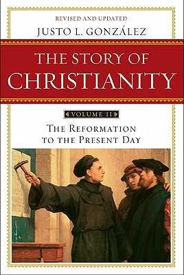 The Story of Christianity, Volume 2: The Reformation to the Present Day (Revised, Updated) - Gonzalez, Justo L