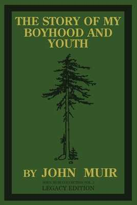 The Story Of My Boyhood And Youth (Legacy Edition): The Formative Years Of John Muir And The Becoming Of The Wandering Naturalist - Muir, John