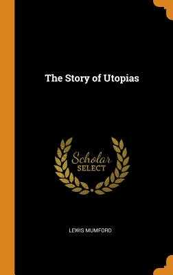 The Story of Utopias - Mumford, Lewis