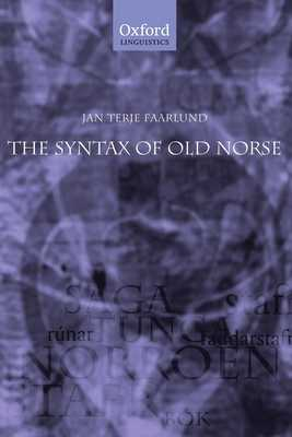 The Syntax of Old Norse: With a Survey of the Inflectional Morphology and a Complete Bibliography - Faarlund, Jan Terje, Professor