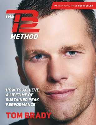 The TB12 Method: How to Achieve a Lifetime of Sustained Peak Performance - Brady, Tom