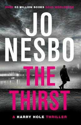 The Thirst: Harry Hole 11 - Nesbo, Jo, and Smith, Neil (Translated by)