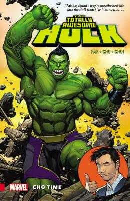 The Totally Awesome Hulk Vol. 1: Cho Time - Pak, Greg, and Cho, Frank (Artist)