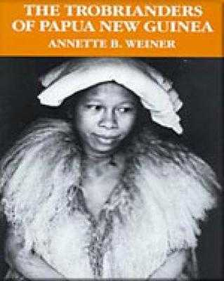 The Trobrianders of Papua New Guinea - Weiner, Annette B