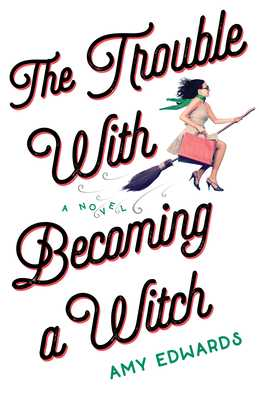 The Trouble with Becoming a Witch - Edwards, Amy