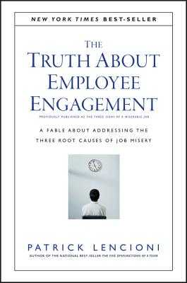 The Truth About Employee Engagement: A Fable About Addressing the Three Root Causes of Job Misery - Lencioni, Patrick M.