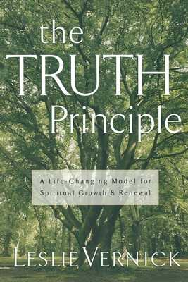The Truth Principle: A Life-Changing Model for Spiritual Growth & Renewal - Vernick, Leslie