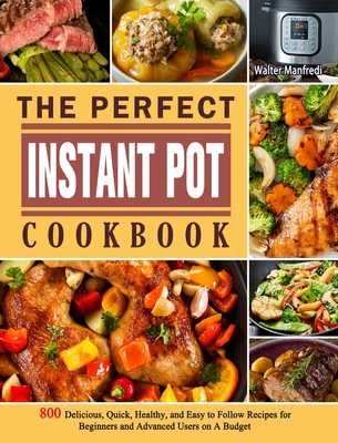 The Ultimate Instant Pot cookbook: Foolproof, Quick & Easy 800 Instant Pot Recipes for Beginners and Advanced Users (pressure cooker recipes) - Rush, Simon