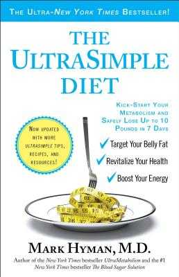 The Ultrasimple Diet: Kick-Start Your Metabolism and Safely Lose Up to 10 Pounds in 7 Days - Hyman, Mark