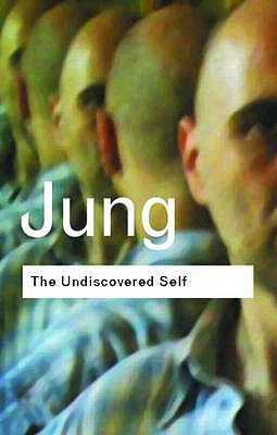 The Undiscovered Self: Answers to Questions Raised by the Present World Crisis - Jung, C.G.