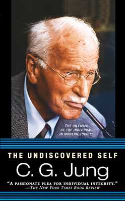 The Undiscovered Self: The Dilemma of the Individual in Modern Society - Jung, C G, Dr.