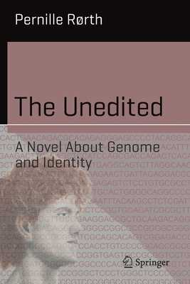 The Unedited: A Novel about Genome and Identity - Rørth, Pernille