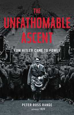 The Unfathomable Ascent: How Hitler Came to Power - Range, Peter Ross