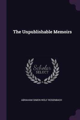 The Unpublishable Memoirs - Rosenbach, Abraham Simon Wolf
