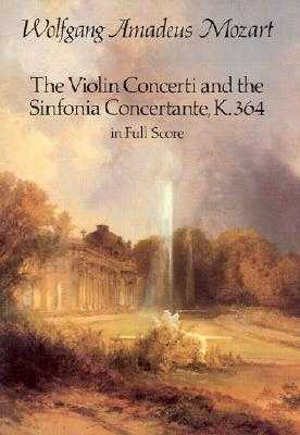 The Violin Concerti and the Sinfonia Concertante, K.364, in Full Score - Mozart, Wolfgang Amadeus