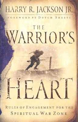 The Warrior's Heart: Rules of Engagement for the Spiritual War Zone - Jackson, Harry R, Jr., and Sheets, Dutch (Foreword by)
