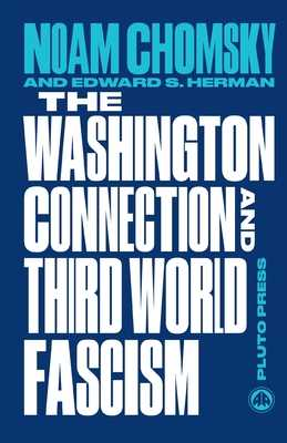 The Washington Connection and Third World Fascism: The Political Economy of Human Rights: Volume I - Chomsky, Noam, and Herman, Edward S.