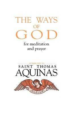 The Ways of God: For Meditation and Prayer - Aquinas, Thomas, Saint