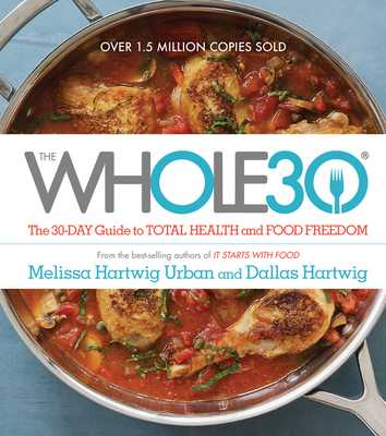The Whole30: The 30-Day Guide to Total Health and Food Freedom - Hartwig Urban, Melissa, and Hartwig, Dallas