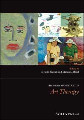 The Wiley Handbook of Art Therapy - Gussak, David E. (Editor), and Rosal, Marcia L. (Editor)