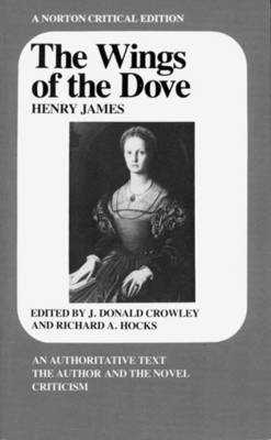 The Wings of the Dove - James, Henry, Jr., and Crowley, J Donald (Editor), and Hocks, Richard A (Editor)