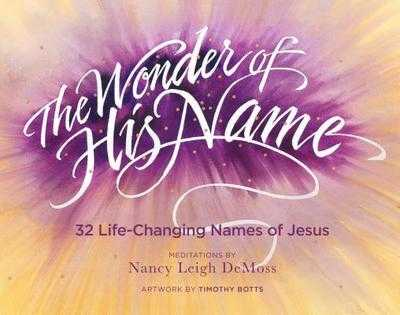 The Wonder of His Name: 32 Life-Changing Names of Jesus - DeMoss, Nancy Leigh