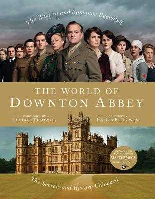 The World of Downton Abbey - Fellowes, Jessica, and Fellowes, Julian (Foreword by)