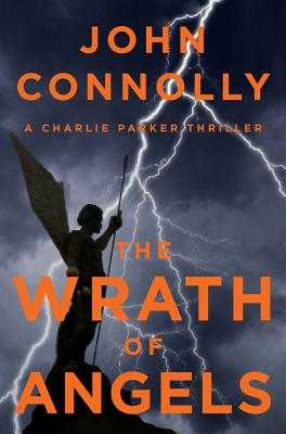 The Wrath of Angels: A Charlie Parker Thriller - Connolly, John