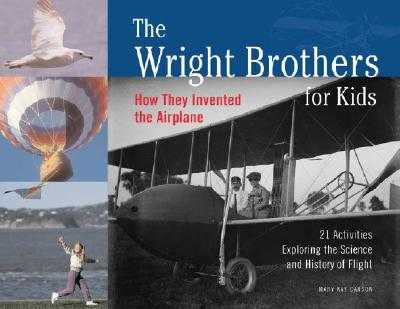 The Wright Brothers for Kids: How They Invented the Airplane, 21 Activities Exploring the Science and History of Flight - Carson, Mary Kay