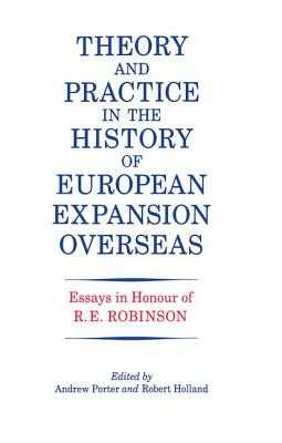 Theory and Practice in the History of European Expansion Overseas: Essays in Honour of Ronald Robinson - Holland, R. F., and Porter, Andrew
