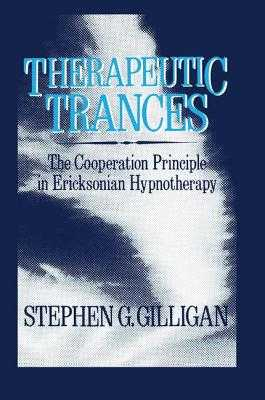 Therapeutic Trances: The Co-Operation Principle In Ericksonian Hypnotherapy - Gilligan, Stephen