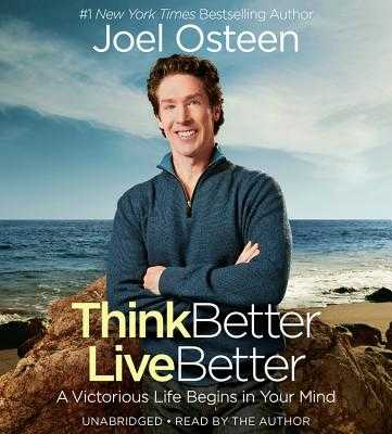 Think Better, Live Better: A Victorious Life Begins in Your Mind - Osteen, Joel, and Author (Read by)
