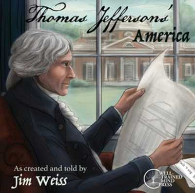 Thomas Jefferson's America: Stories of the Founding Fathers - Weiss, Jim (Read by)