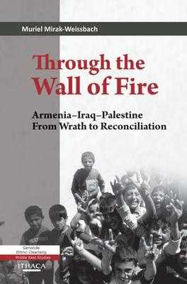 Through the Wall of Fire: Armenia-Iraq-Palestine, from Wrath to Reconciliation - Mirak-Weissbach, Muriel