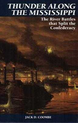 Thunder Along the Mississippi: The River Battles That Split the Confederacy - Coombe, Jack D