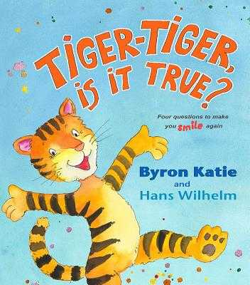 Tiger-Tiger, Is It True?: Four Questions to Make You Smile Again - Katie, Byron, and Wilhelm, Hans