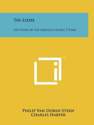 Tin Lizzie: The Story Of The Fabulous Model T Ford - Stern, Philip Van Doren
