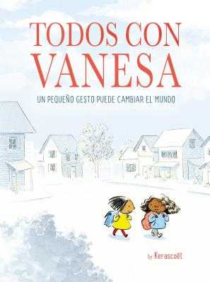 Todos Con Vanesa / I Walk with Vanesa: A Story about a Simple Act of Kindness - Kerascoet