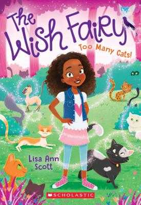 Too Many Cats! (the Wish Fairy #1), Volume 1 - Scott, Lisa Ann