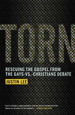 Torn: Rescuing the Gospel from the Gays-Vs.-Christians Debate - Lee, Justin