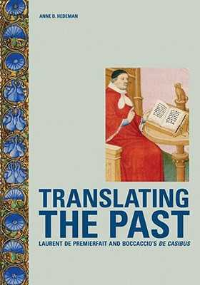 Translating the Past: Laurent de Premierfait and Boccaccio's de Casibus - Hedeman, Anne D