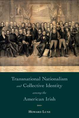 Transnational Nationalism and Collective Identity Among the American Irish - Lune, Howard